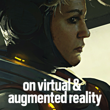On Augmented and Virtual Reality